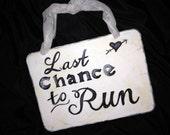 Vintage Last chance to Run wedding sign.