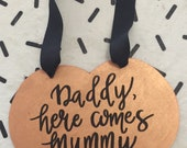 Rose gold Daddy Here Comes Mummy sign