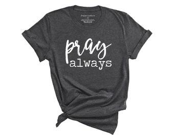 1f460e0c MULTIPLE COLORS Pray Always Shirt - Cute Graphic T-Shirt, Women's Shirt,  Christian T-Shirts,