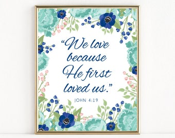 We Love Because He First Loved Us | John 4:19 | Teal Floral Christian Art | 8x10 Print