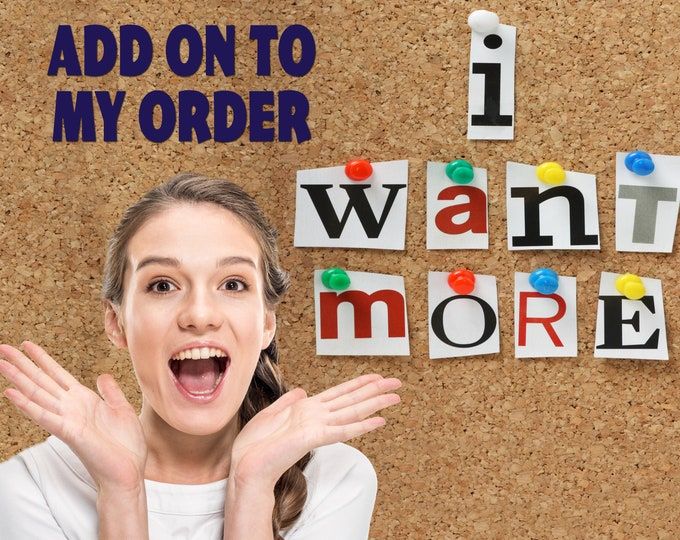 Add on to my order that I already placed.