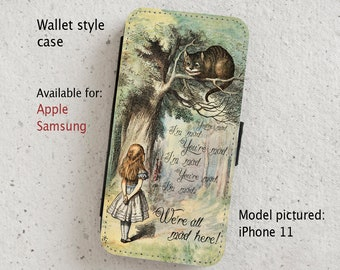 iPhone Case (all models) - Cheshire Cat - Alice in Wonderland - Mad - wallet flip case -  Samsung Galaxy S6 - S20  & more