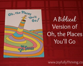Customized, Biblical Version of Oh the Places You'll Go by Dr. Seuss