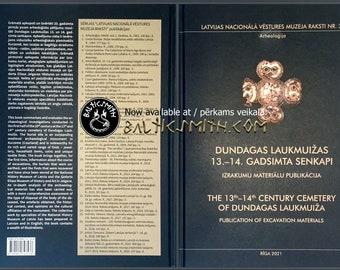 The 13th-14th Cemetery of Dundagas Laukmuiža: Publication of Excavation Materials. Dundagas Laukmuižas 13.-14. gadsimta senkapi.