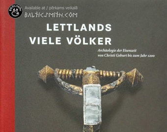 Lettlands viele Völker... (The Many Peoples of Latvia: Archaeology of the Iron Age from the Birth of Christ until the year 1200)