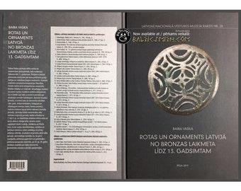 Rotas un Ornaments Latvijā no bronzas laikmeta līdz 13. gadsimtam (Jewelry and Ornament in Latvia from the Bronze Age to the 13th Century)