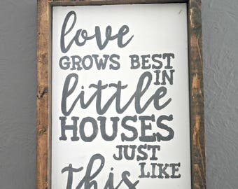 Love Grows Best In Little Houses wood sign