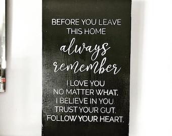 Always remember....  You are loved no matter what, trust your gut, I believe in you, follow your heart. Wall decor, reminder, kids decor,