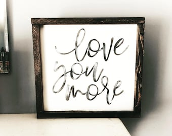 Love you more, 12x12 wood sign, home decor, rustic, farmhouse,