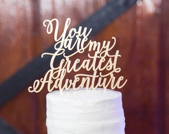 """You are my greatest adventure Wedding Cake Topper 7"""" inches, Anniversary Celebration Script Unique Rustic Laser Cut Toppers by Ngo Creations"""