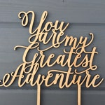 "You are my greatest adventure Wedding Cake Topper 7"" inches, Anniversary Celebration Script Unique Rustic Laser Cut Toppers by Ngo Creations"
