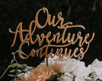 """Our Adventure Continues Cake Topper 6"""" inches, Wedding Cake Topper, Wood Cake Topper, Wooden Cake Topper, Fun Cake Topper, Rustic, Travel"""