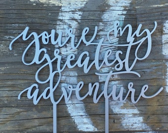 """You're My Greatest Adventure Wedding Cake Topper 7"""" inches, Calligraphy Script Unique Laser Cut Toppers by Ngo Creations"""