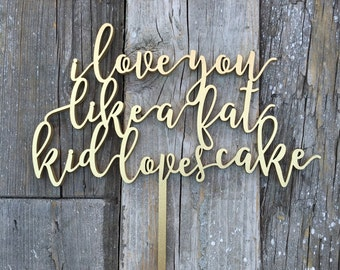 """I Love You Like a Fat Kid Loves Cake Wedding Cake Topper 7"""" inches Laser Cut Calligraphy Script Toppers by Ngo Creations"""
