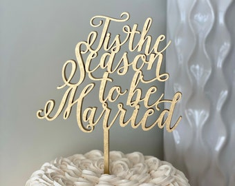 """Tis the Season to be Married Wedding Cake Topper 6"""" inches Holiday Cake Topper Christmas Cake Topper Laser Cut Toppers by Ngo Creations"""