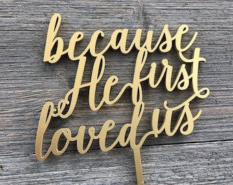 """Because He First Loved Us Cake Topper 5"""" inches wide, Wedding Cake Topper, Rustic Cake Topper, Unique Cake Topper, Love Cake Topper"""