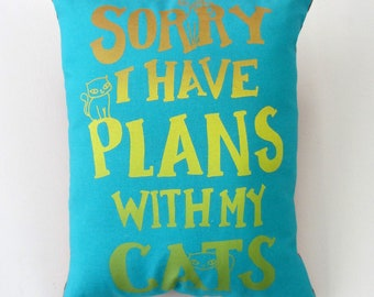 """Hand Printed Upcycled Fabric """"Sorry I Have Plans With My Cats"""" Original Designer Handmade Pillow with Dried Lavender Flowers in the Stuffing"""