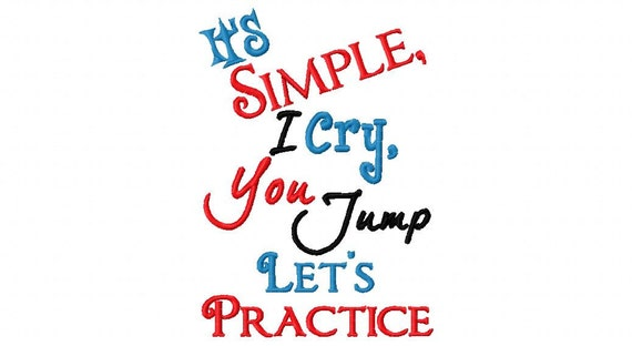 Baby Embroidery Design I's Simple, I Cry You Jump, Let's Practice Funny  Embroidery Saying 4x4 5x7 6x10 in the hoop Instant Download