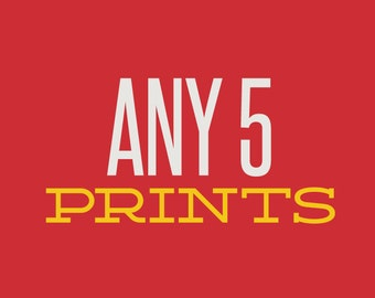 Choose Any 5 Prints and SAVE!