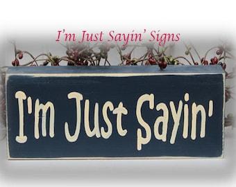 I'm Just Sayin' Wood Block Sign