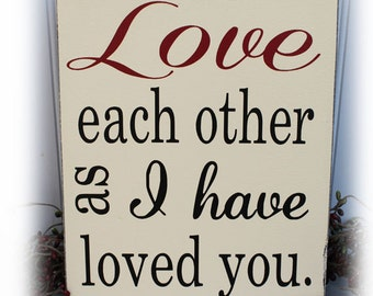 John 15:12 Love each other as I have Loved you wood sign