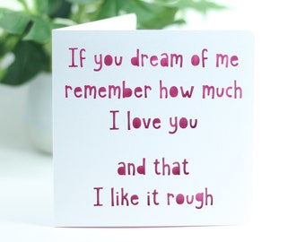 If you dream of me, remember how much I love you and that I like it rough