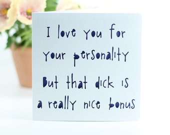 I love you for your personality, but that dick is a really nice bonus. Birthday, Anniversary, just because.