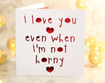 I love you even when I'm not horny, valentines, horny sexy card, gay valentines card, boyfriend card, girlfriend card, netflix and chill