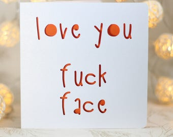 Love you f*ck face, mature birthday card ,Handmade Card ,Funny Greeting Card , card for an adult, mature love, adult love card, swear card