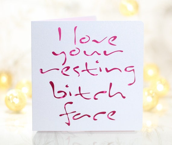 I love your resting bitch face, funny, Card for him, card for her,wife  husband boyfriend birthday, sarcastic card, gay birthday card,