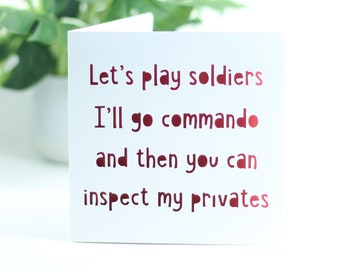 Let's play soldiers, I'll go commando and then you can inspect my privates
