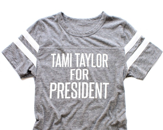 Tami Taylor for President Tee