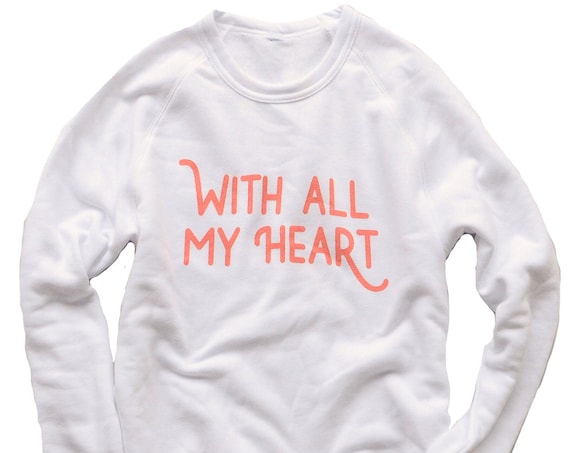 With All My Heart Sweatshirt