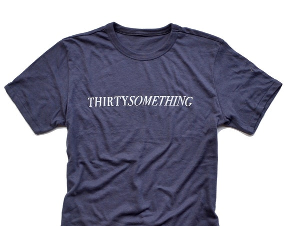 Thirtysomething Tee