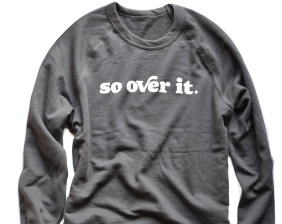 So Over It Sweatshirt