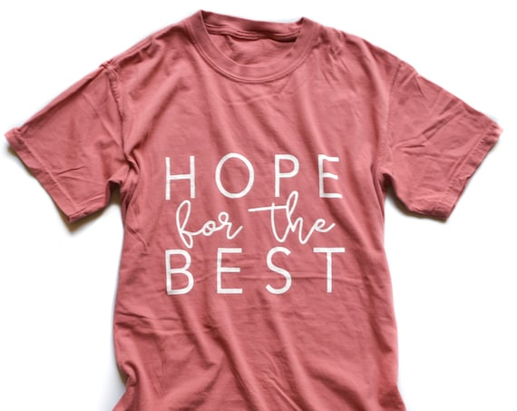 Hope for the Best Tee