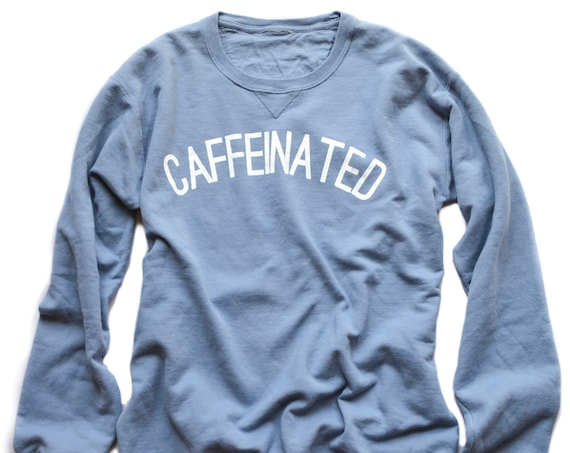 Caffeinated Sweatshirt