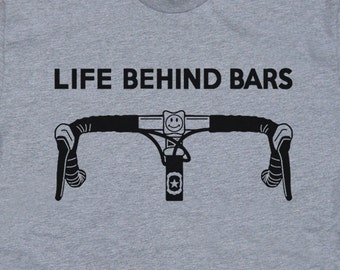 Life Behind Bars T Shirt Funny Bicycle T Shirt Sayings Triathlon T Shirt Cycling T Shirt Mountain Bike T Shirt Funny Biking Tee