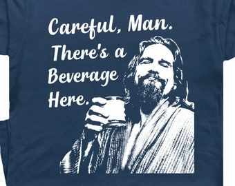 3b8f5dfe Big Lebowski T Shirt Careful Man There's a Beverage Here Funny Movie Quote  The Dude Abides Alcohol Shirt With Funny Saying Tee
