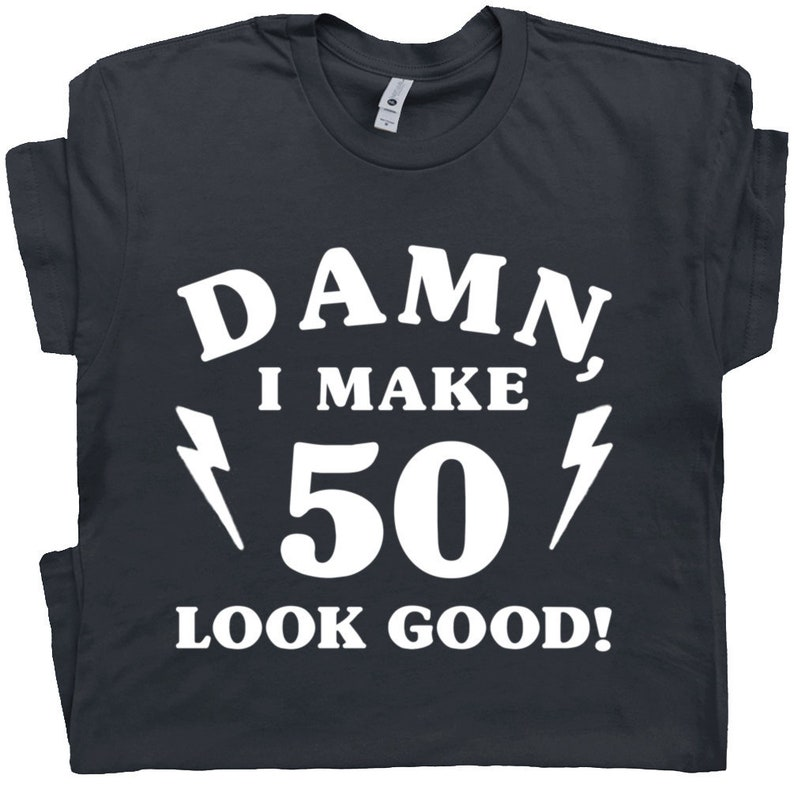 74c264cae59e1 50th Birthday T Shirt Funny 1969 Birthday Shirts Damn I Make 50 Look Good  Vintage 1969 Novelty Graphic Tees Gift For 50th Mens Womens Ladies