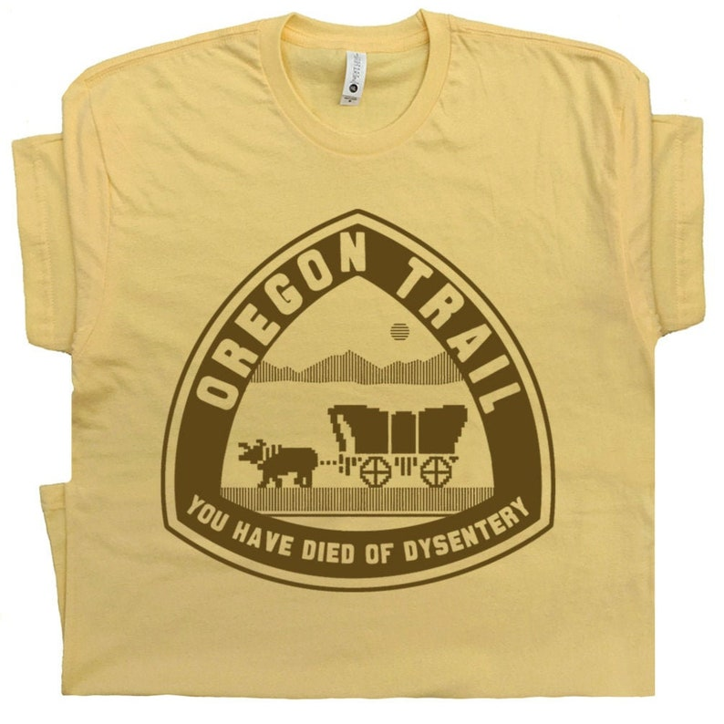 Oregon Trail T Shirt You Have Died of Dysentery T Shirt Funny Geek Shirts  Retro Gaming Shirt Cool Camping Shirt Gamer Retro 80s Video Game
