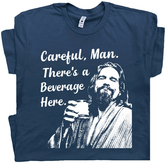 Big Lebowski T Shirt Funny T Shirts Cool Beer T Shirts Careful Etsy
