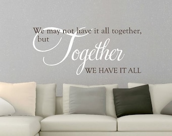 We may not have it all together but together we have it all, Family wall decal, Large sticker Wall art Wall decor Vinyl lettering CE142 smal