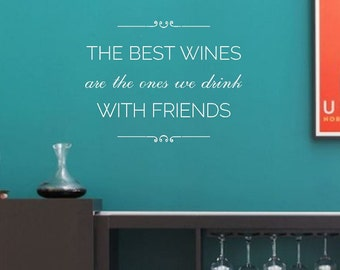 Wine Wall Decal | The Best Wines are the ones we drink With Friends | Wall Art | Decal for Cork Saver | Wine Lover | Kitchen Decor  CE3