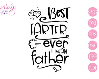 409e9f485 Best farter ever, i mean father, svg cut files, fathers day, funny sayings,  silly quotes, husband hubby, worlds greatest fart, dad daddy dxf