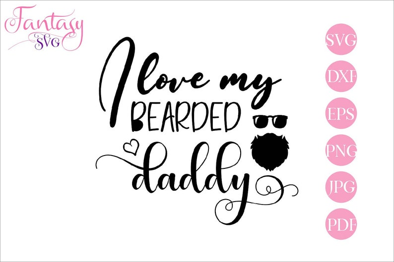 I Love My Bearded Daddy Svg Cut Files Cricut Fathers Day Etsy