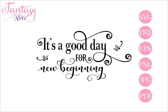 Its A Good Day For New Beginning Svg Cut File In Eps Vector Format