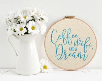Coffee, Wifi, and a Dream!  | Hoop Art | Embroidery | Wall Decor | Hand Stitched