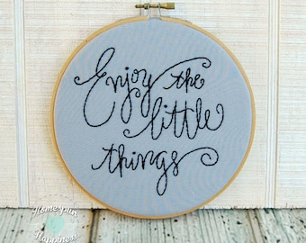 Enjoy the Little Things - Hoop Art, Embroidery, Hand Stitched, Wall Decor