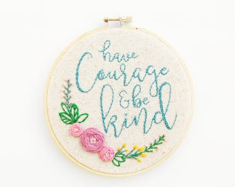 Have Courage and Be Kind | 5 inch Hoop Art | Embroidery | Wall Decor | Hand Stitched | Office Decor | Embroidery Hoop Art | Gift for Her